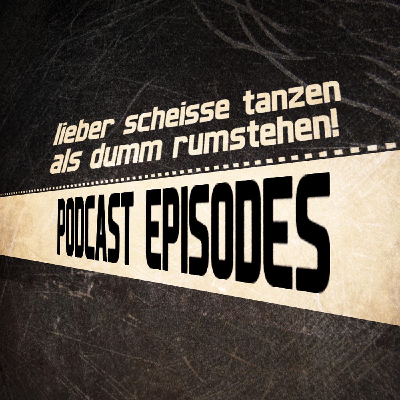 Lieber scheiße Tanzen als dumm rumstehen podcast series